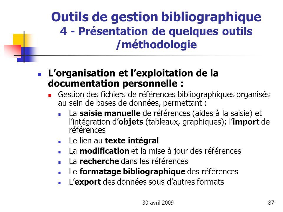 30 avril 200987 Outils de gestion bibliographique 4 - Présentation de quelques outils /méthodologie Lorganisation et lexploitation de la documentation