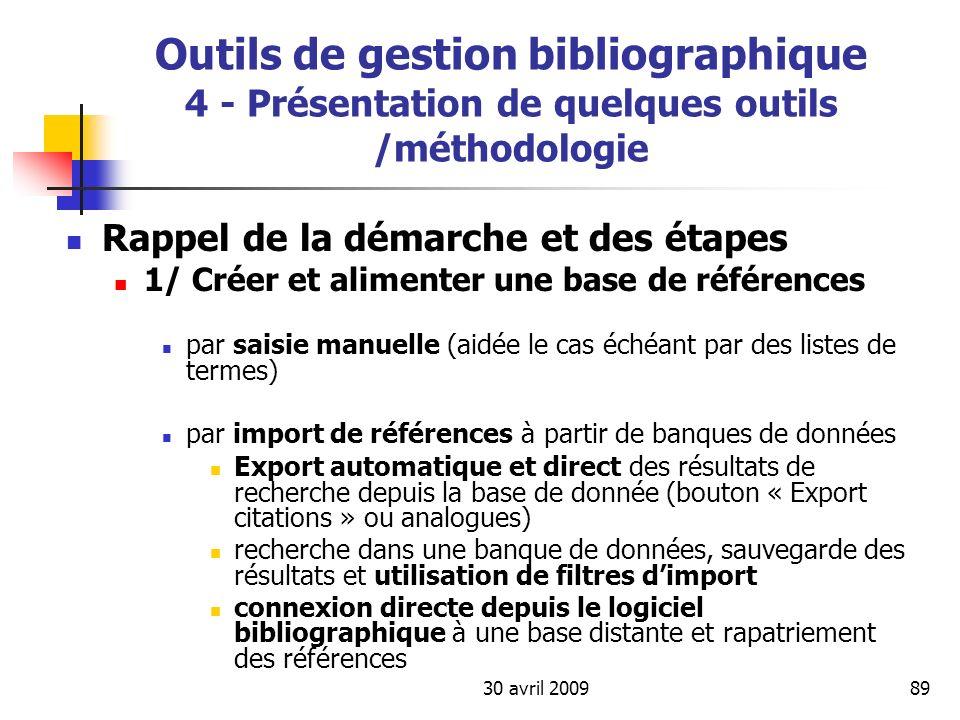 30 avril 200989 Outils de gestion bibliographique 4 - Présentation de quelques outils /méthodologie Rappel de la démarche et des étapes 1/ Créer et al