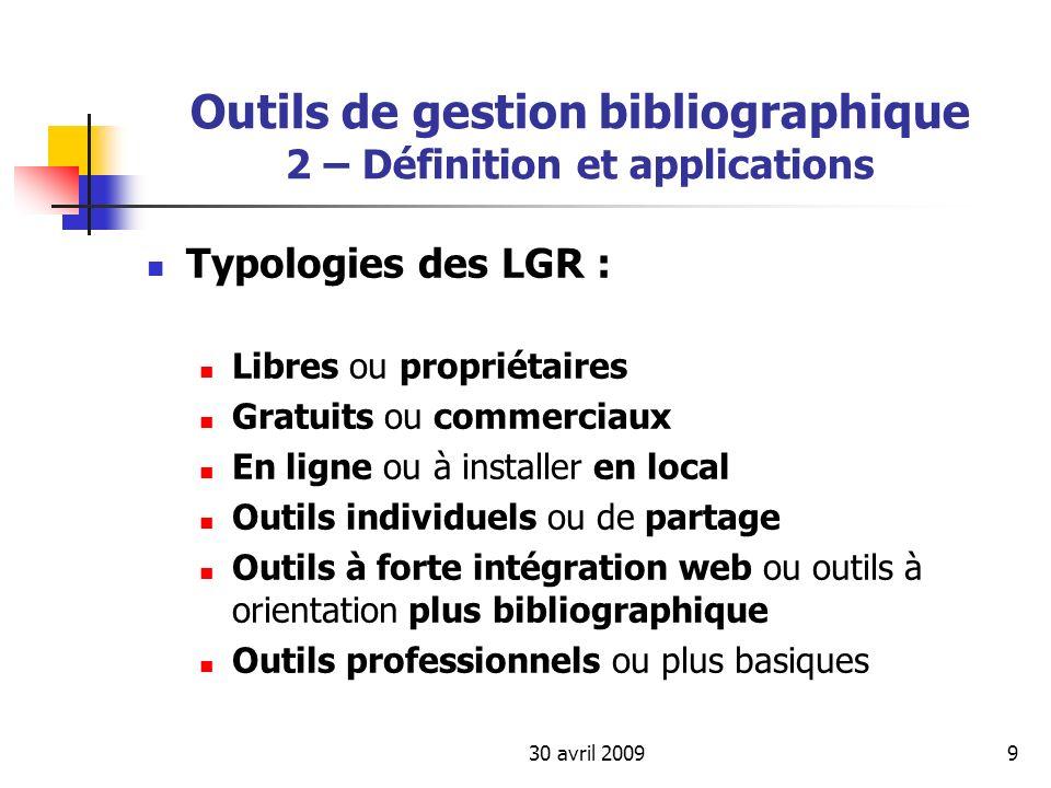 30 avril 20099 Outils de gestion bibliographique 2 – Définition et applications Typologies des LGR : Libres ou propriétaires Gratuits ou commerciaux E
