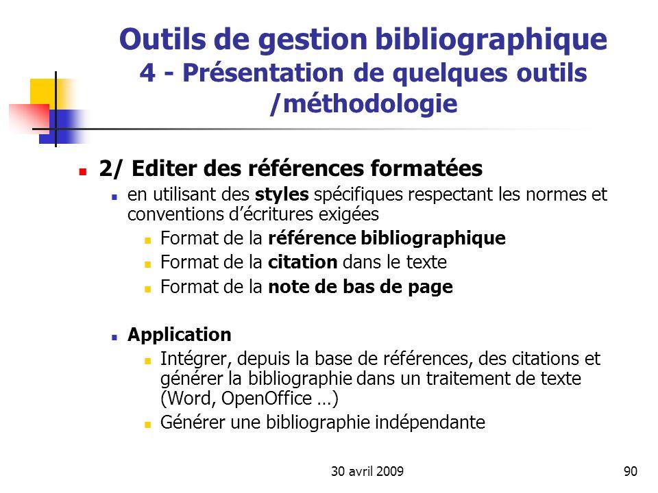 30 avril 200990 Outils de gestion bibliographique 4 - Présentation de quelques outils /méthodologie 2/ Editer des références formatées en utilisant de