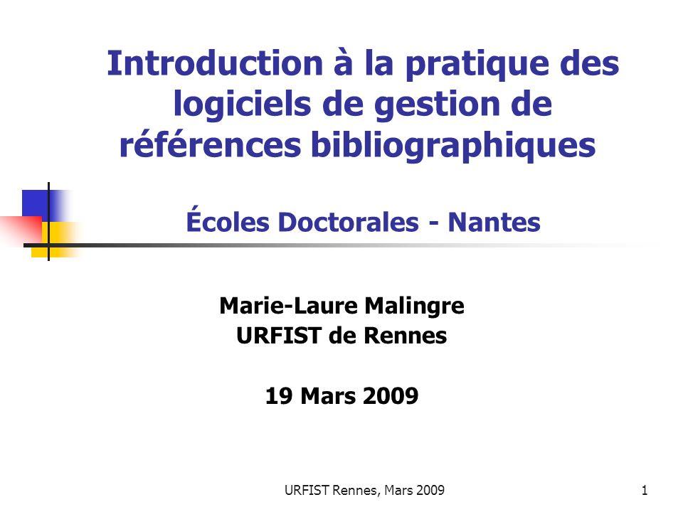 URFIST Rennes, Mars 20091 Introduction à la pratique des logiciels de gestion de références bibliographiques Écoles Doctorales - Nantes Marie-Laure Ma
