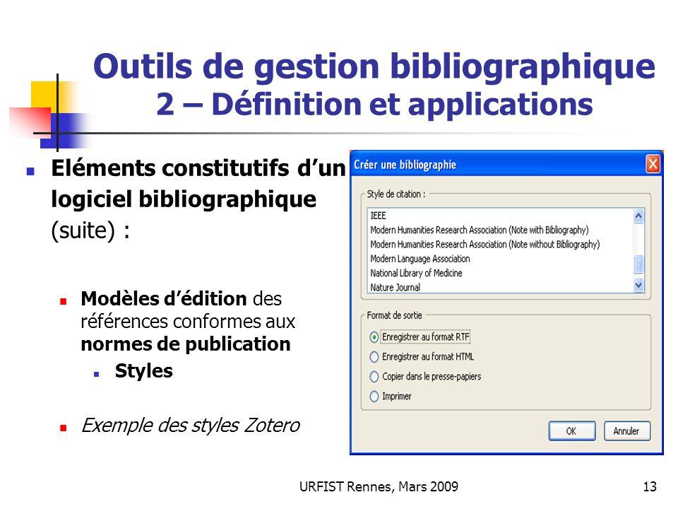 URFIST Rennes, Mars 200913 Outils de gestion bibliographique 2 – Définition et applications Eléments constitutifs dun logiciel bibliographique (suite)