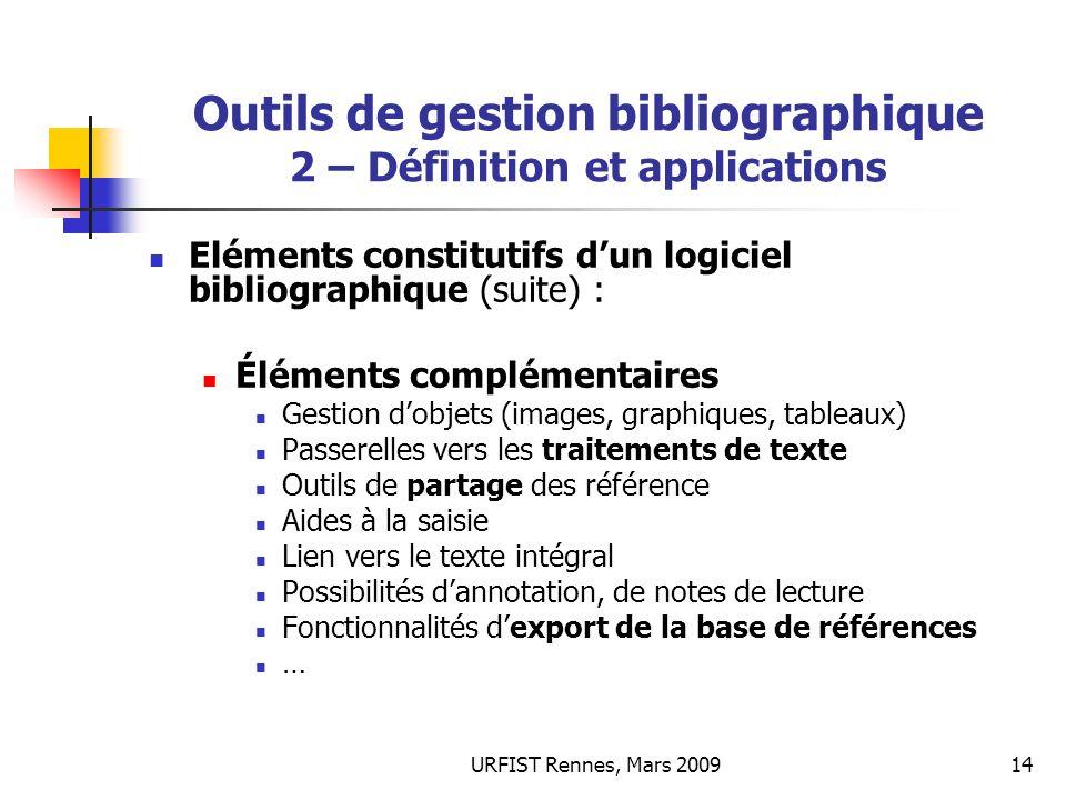 URFIST Rennes, Mars 200914 Outils de gestion bibliographique 2 – Définition et applications Eléments constitutifs dun logiciel bibliographique (suite)