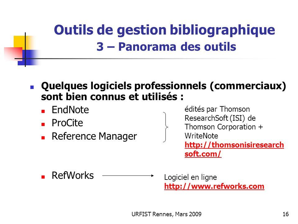 URFIST Rennes, Mars 200916 Outils de gestion bibliographique 3 – Panorama des outils Quelques logiciels professionnels (commerciaux) sont bien connus