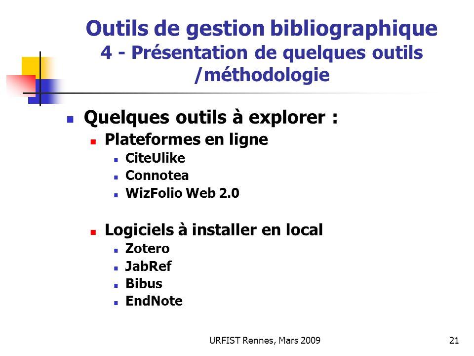 URFIST Rennes, Mars 200921 Outils de gestion bibliographique 4 - Présentation de quelques outils /méthodologie Quelques outils à explorer : Plateforme