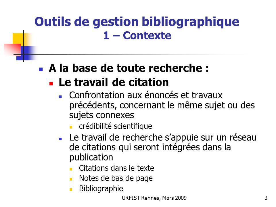 URFIST Rennes, Mars 20093 Outils de gestion bibliographique 1 – Contexte A la base de toute recherche : Le travail de citation Confrontation aux énonc