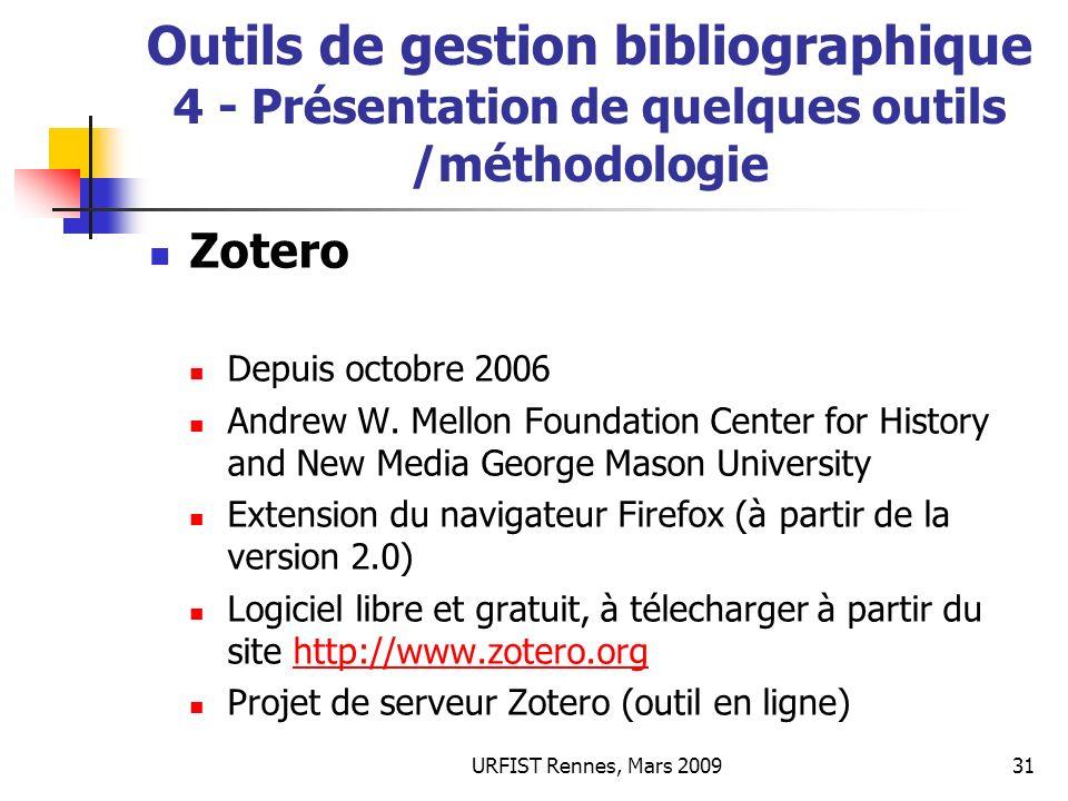 URFIST Rennes, Mars 200931 Outils de gestion bibliographique 4 - Présentation de quelques outils /méthodologie Zotero Depuis octobre 2006 Andrew W. Me