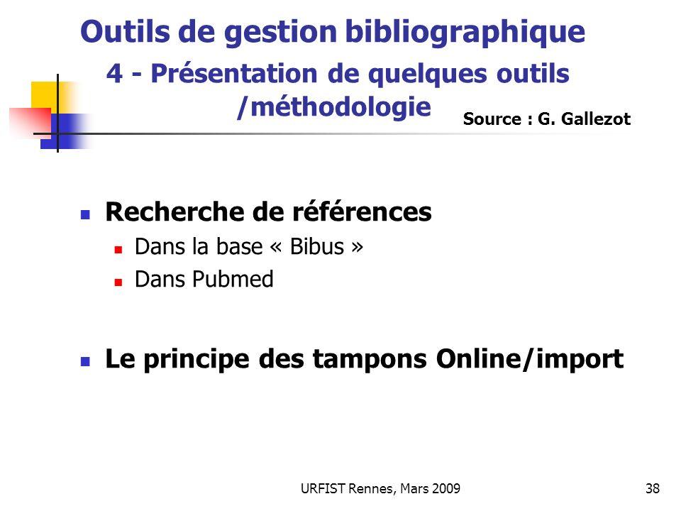 URFIST Rennes, Mars 200938 Outils de gestion bibliographique 4 - Présentation de quelques outils /méthodologie Recherche de références Dans la base «