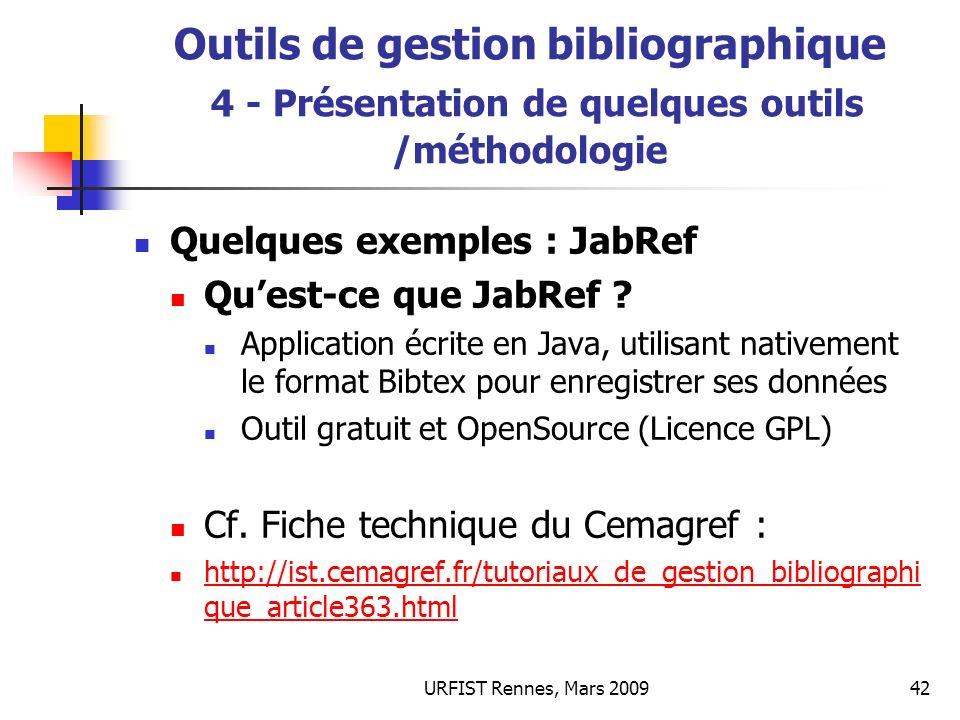 URFIST Rennes, Mars 200942 Outils de gestion bibliographique 4 - Présentation de quelques outils /méthodologie Quelques exemples : JabRef Quest-ce que