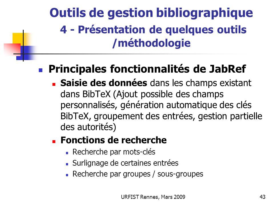 URFIST Rennes, Mars 200943 Outils de gestion bibliographique 4 - Présentation de quelques outils /méthodologie Principales fonctionnalités de JabRef S