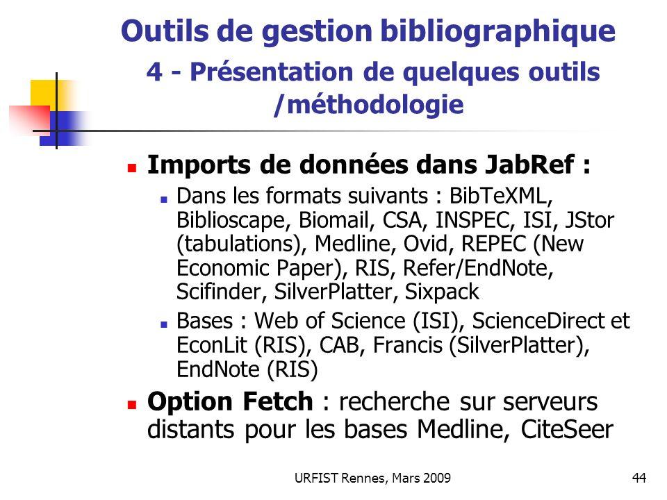URFIST Rennes, Mars 200944 Outils de gestion bibliographique 4 - Présentation de quelques outils /méthodologie Imports de données dans JabRef : Dans l