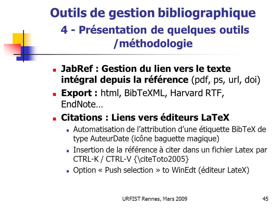 URFIST Rennes, Mars 200945 Outils de gestion bibliographique 4 - Présentation de quelques outils /méthodologie JabRef : Gestion du lien vers le texte