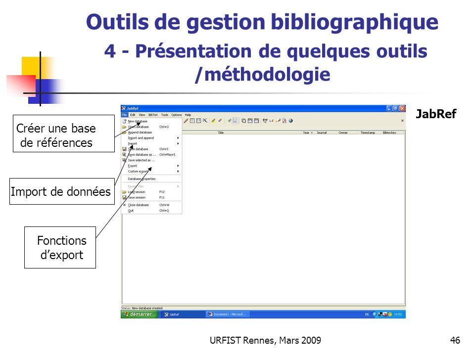URFIST Rennes, Mars 200946 Outils de gestion bibliographique 4 - Présentation de quelques outils /méthodologie Créer une base de références Import de