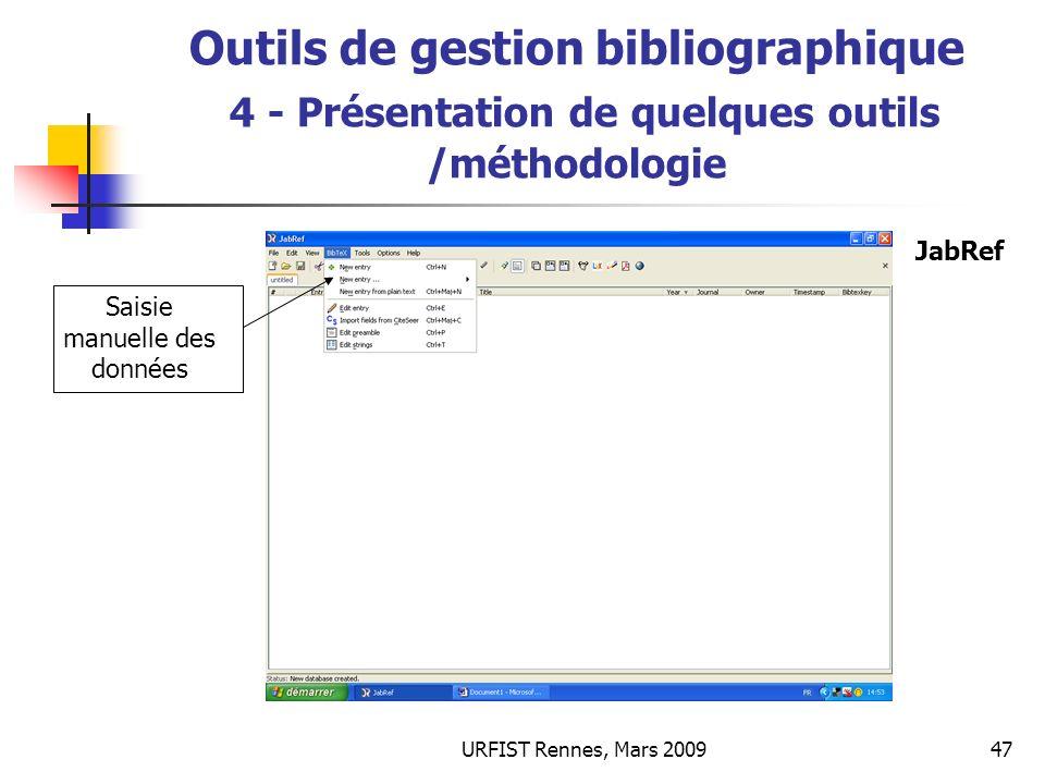 URFIST Rennes, Mars 200947 Outils de gestion bibliographique 4 - Présentation de quelques outils /méthodologie Saisie manuelle des données JabRef