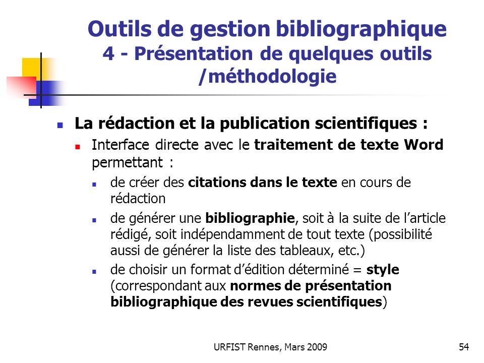 URFIST Rennes, Mars 200954 Outils de gestion bibliographique 4 - Présentation de quelques outils /méthodologie La rédaction et la publication scientif
