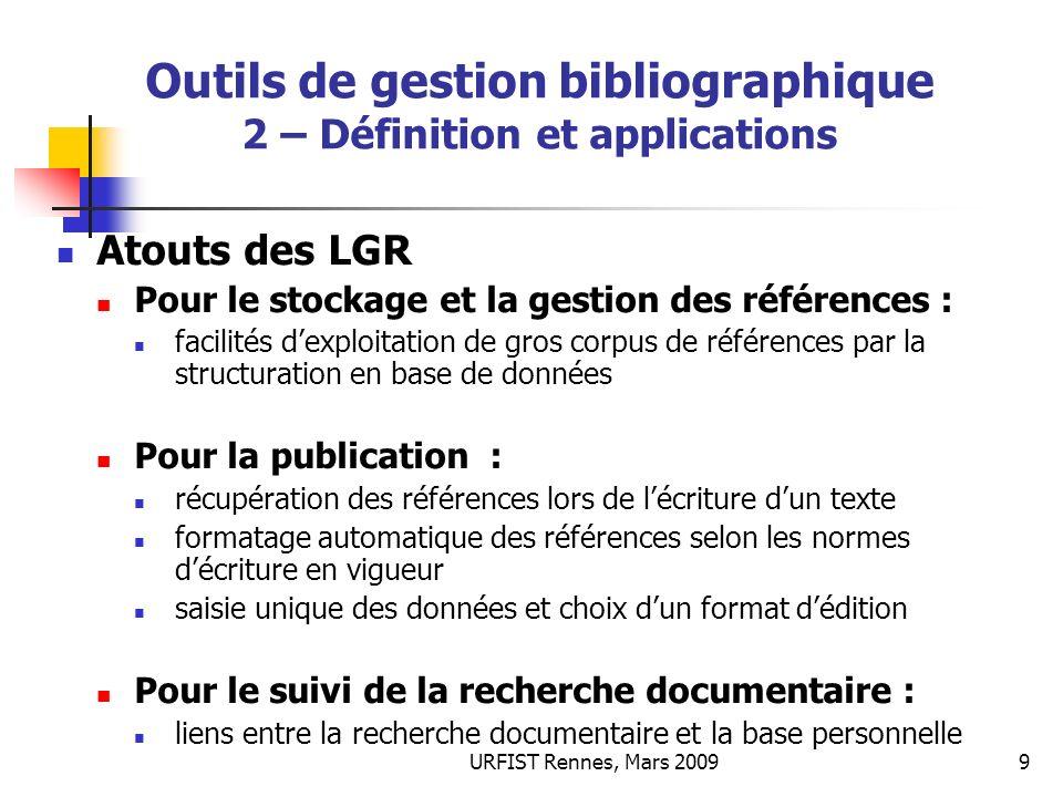 URFIST Rennes, Mars 20099 Outils de gestion bibliographique 2 – Définition et applications Atouts des LGR Pour le stockage et la gestion des référence