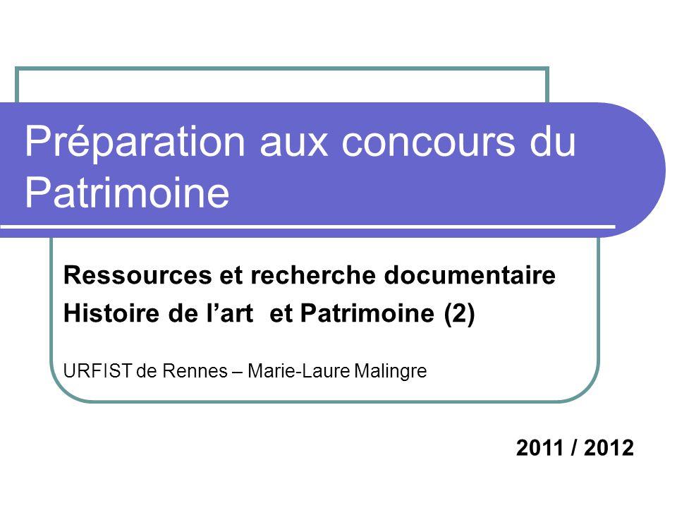 Préparation aux concours du Patrimoine Ressources et recherche documentaire Histoire de lart et Patrimoine (2) URFIST de Rennes – Marie-Laure Malingre 2011 / 2012