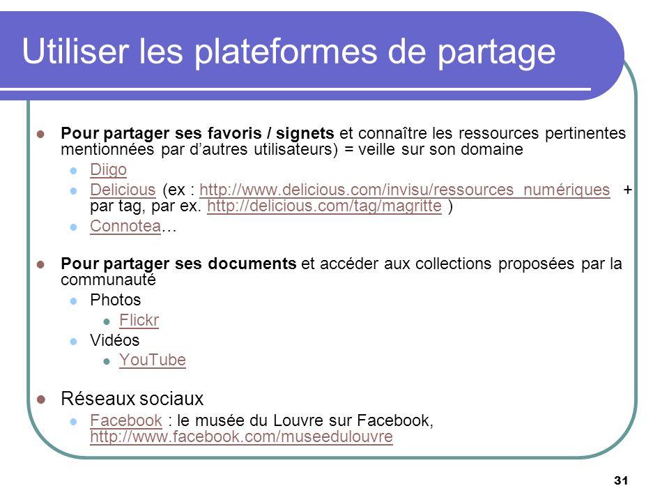31 Utiliser les plateformes de partage Pour partager ses favoris / signets et connaître les ressources pertinentes mentionnées par dautres utilisateurs) = veille sur son domaine Diigo Delicious (ex : http://www.delicious.com/invisu/ressources_numériques + par tag, par ex.