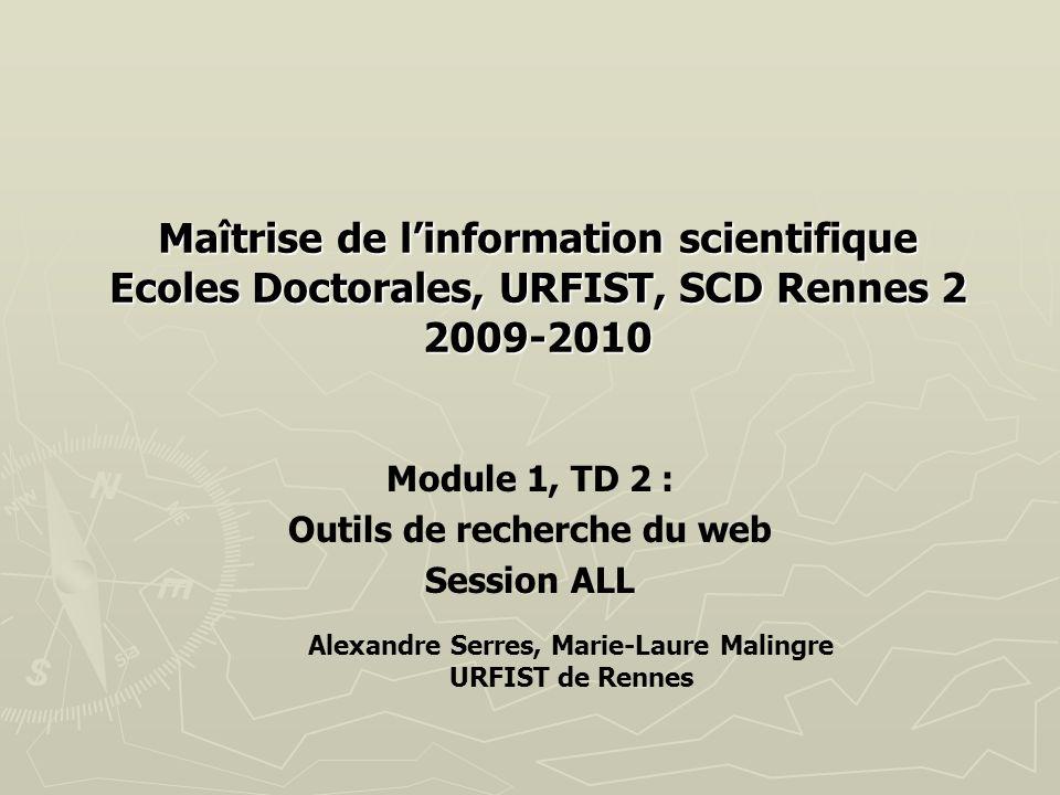 Maîtrise de linformation scientifique Ecoles Doctorales, URFIST, SCD Rennes 2 2009-2010 Module 1, TD 2 : Outils de recherche du web Session ALL Alexan