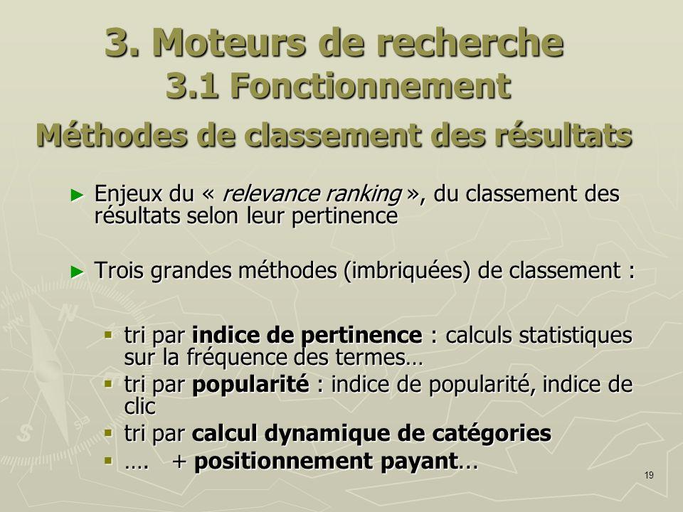 19 3. Moteurs de recherche 3.1 Fonctionnement M éthodes de classement des résultats Enjeux du « relevance ranking », du classement des résultats selon