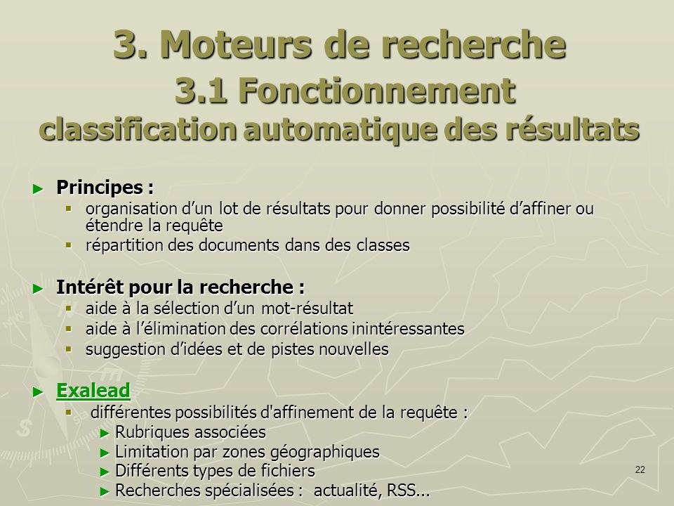22 3. Moteurs de recherche 3.1 Fonctionnement classification automatique des résultats Principes : Principes : organisation dun lot de résultats pour