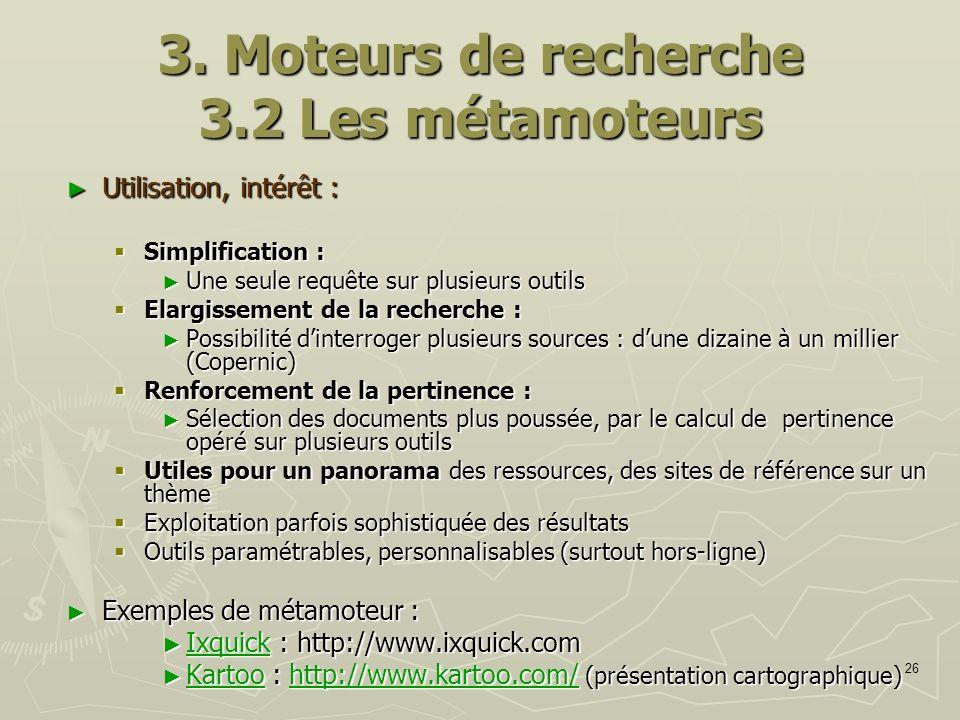 26 3. Moteurs de recherche 3.2 Les métamoteurs Utilisation, intérêt : Utilisation, intérêt : Simplification : Simplification : Une seule requête sur p