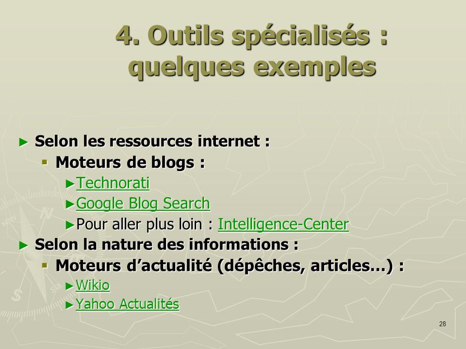 28 4. Outils spécialisés : quelques exemples Selon les ressources internet : Selon les ressources internet : Moteurs de blogs : Moteurs de blogs : Tec