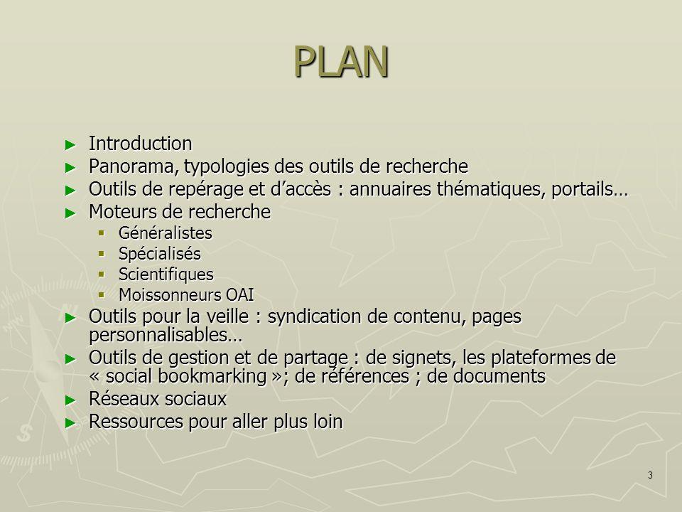 3 PLAN Introduction Introduction Panorama, typologies des outils de recherche Panorama, typologies des outils de recherche Outils de repérage et daccè