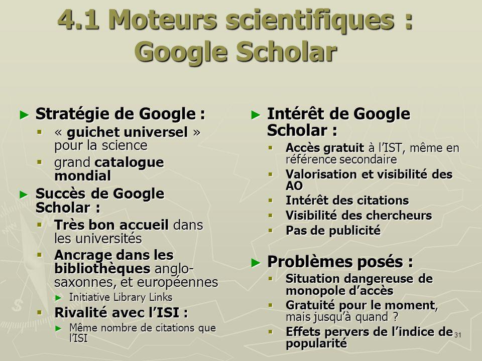 31 4.1 Moteurs scientifiques : Google Scholar Stratégie de Google : Stratégie de Google : « guichet universel » pour la science « guichet universel »