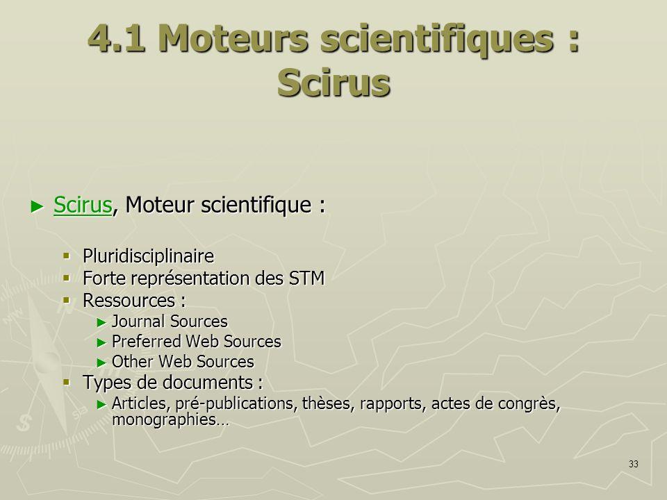 33 4.1 Moteurs scientifiques : Scirus Scirus, Moteur scientifique : Scirus, Moteur scientifique : Scirus Pluridisciplinaire Pluridisciplinaire Forte r
