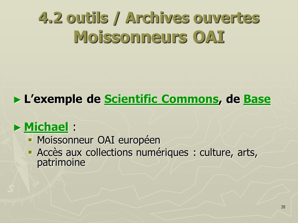 38 4.2 outils / Archives ouvertes Moissonneurs OAI Lexemple de Scientific Commons, de Base Lexemple de Scientific Commons, de BaseScientific CommonsBa