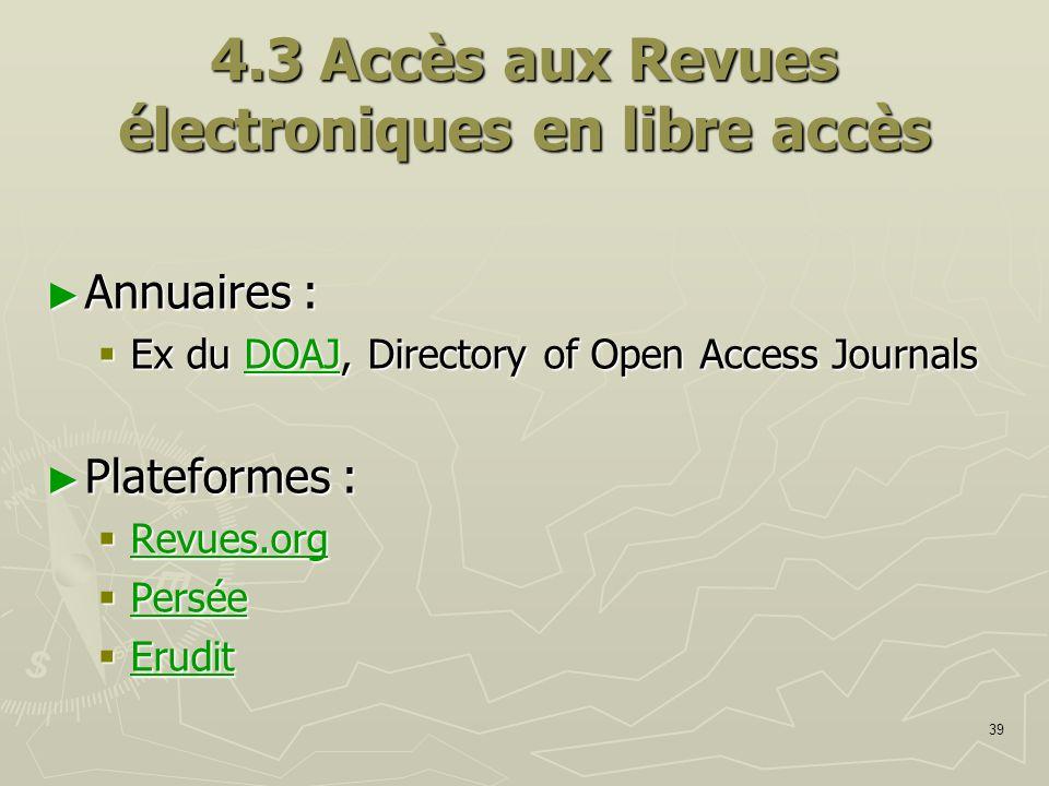 39 4.3 Accès aux Revues électroniques en libre accès Annuaires : Annuaires : Ex du DOAJ, Directory of Open Access Journals Ex du DOAJ, Directory of Op