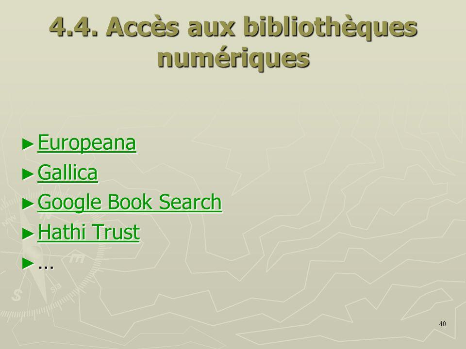 40 4.4. Accès aux bibliothèques numériques Europeana Europeana Europeana Gallica Gallica Gallica Google Book Search Google Book Search Google Book Sea