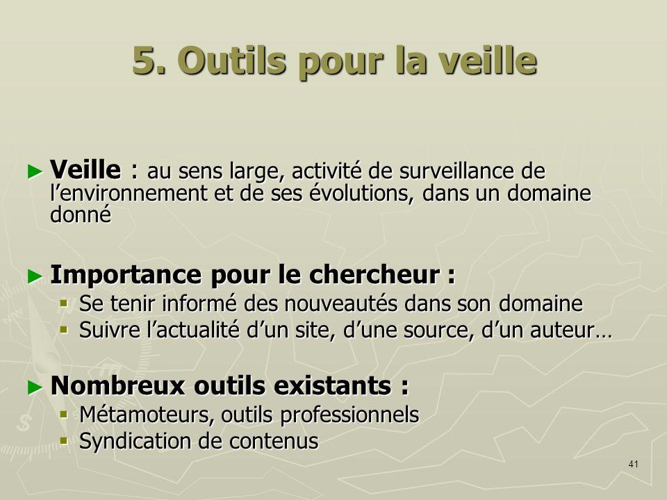 41 5. Outils pour la veille Veille : au sens large, activité de surveillance de lenvironnement et de ses évolutions, dans un domaine donné Veille : au