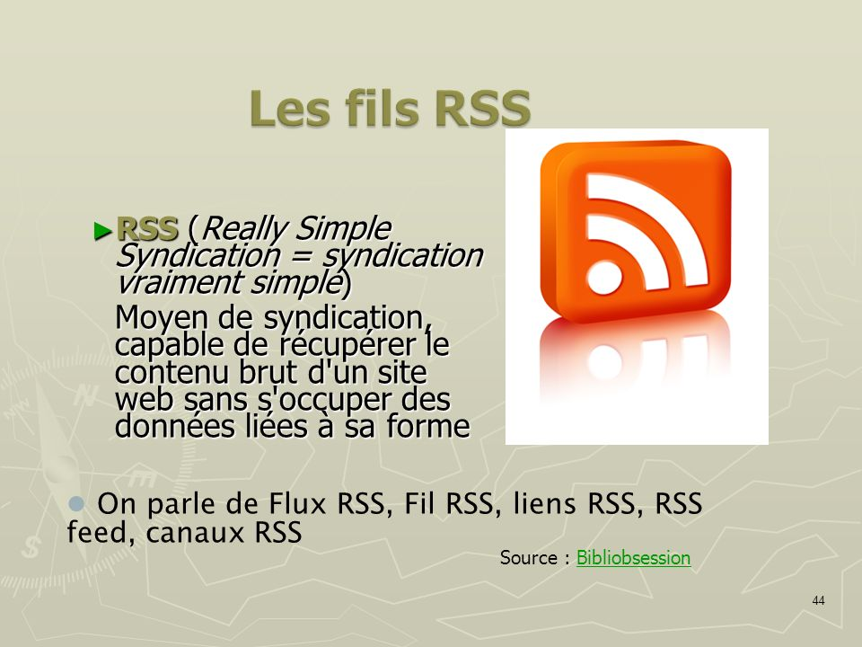 44 RSS (Really Simple Syndication = syndication vraiment simple) RSS (Really Simple Syndication = syndication vraiment simple) Moyen de syndication, c