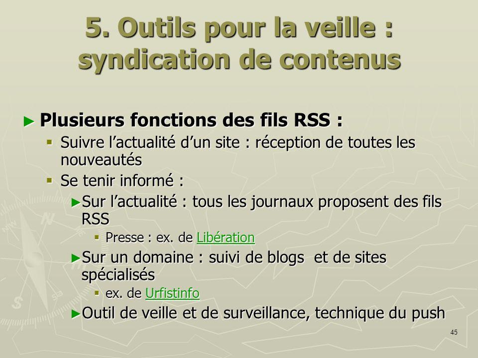 45 5. Outils pour la veille : syndication de contenus Plusieurs fonctions des fils RSS : Plusieurs fonctions des fils RSS : Suivre lactualité dun site