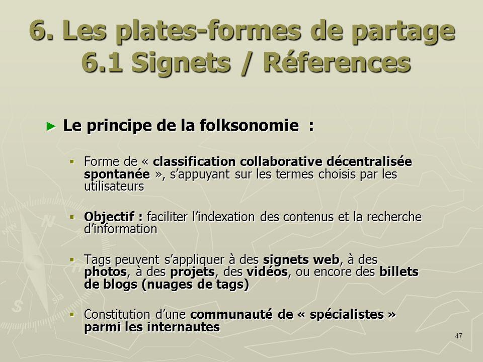47 6. Les plates-formes de partage 6.1 Signets / Réferences Le principe de la folksonomie : Le principe de la folksonomie : Forme de « classification
