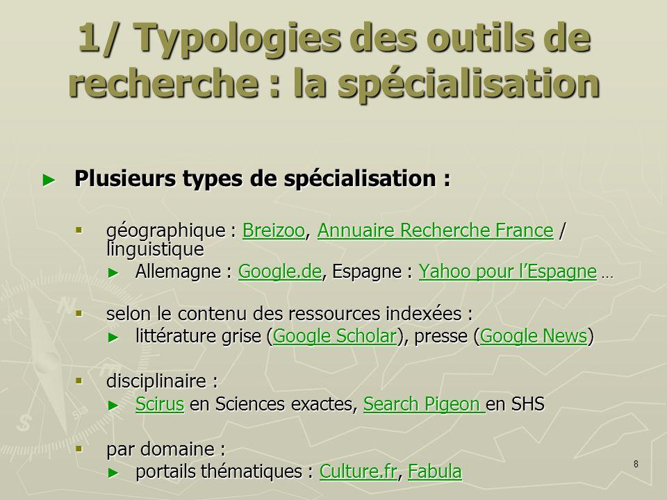 8 1/ Typologies des outils de recherche : la spécialisation Plusieurs types de spécialisation : Plusieurs types de spécialisation : géographique : Bre