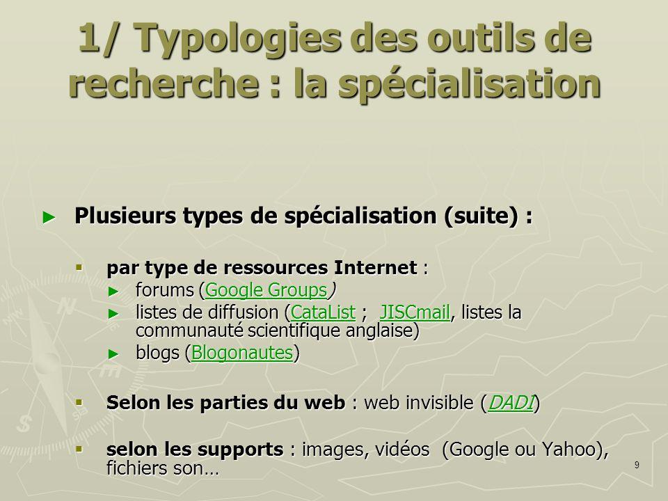 9 1/ Typologies des outils de recherche : la spécialisation Plusieurs types de spécialisation (suite) : Plusieurs types de spécialisation (suite) : pa