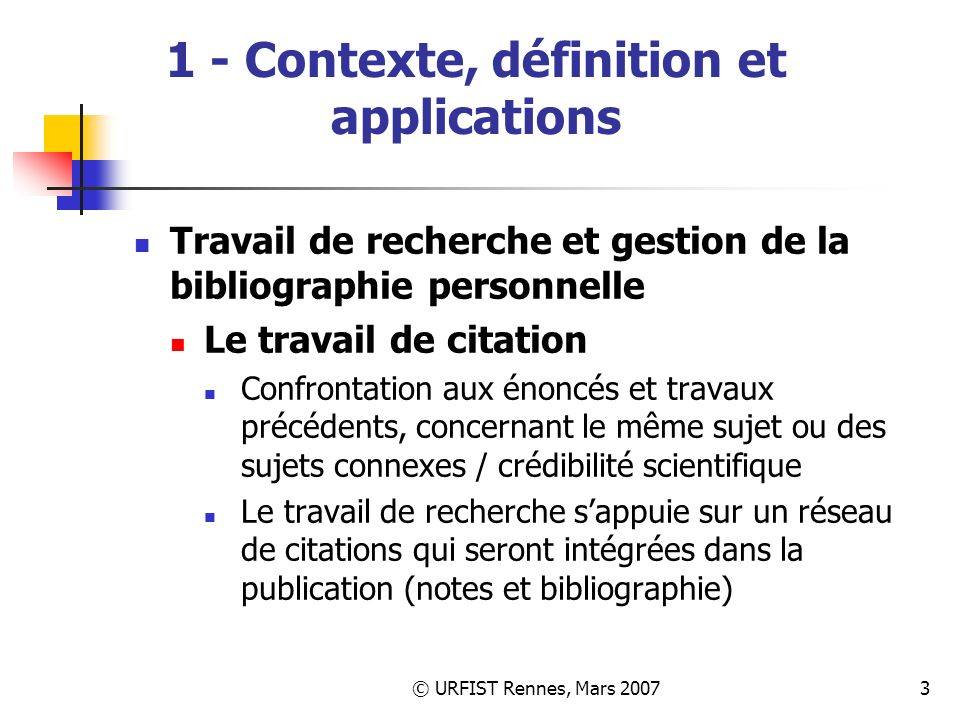 © URFIST Rennes, Mars 200764 3 – Grandes fonctionnalités des outils Fonctionnalités principales de Hot Reference Formater automatiquement les bibliographies selon différents formats standards Importer des fichiers issus du Web of Science (ISI), de PubMed (NLM) et de Bibtex (Latex) Exporter des fichiers Bibtex de bibliographies
