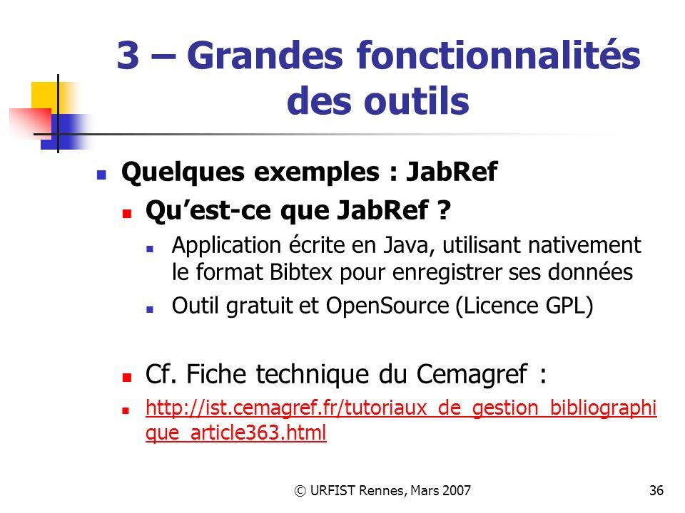 © URFIST Rennes, Mars 200736 3 – Grandes fonctionnalités des outils Quelques exemples : JabRef Quest-ce que JabRef .