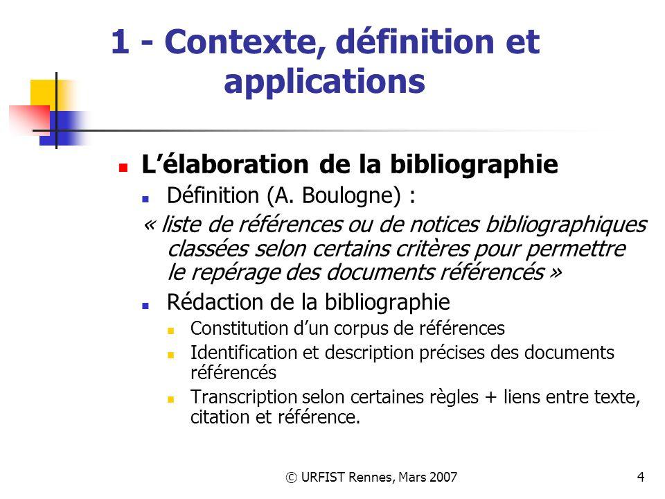 © URFIST Rennes, Mars 20074 1 - Contexte, définition et applications Lélaboration de la bibliographie Définition (A.