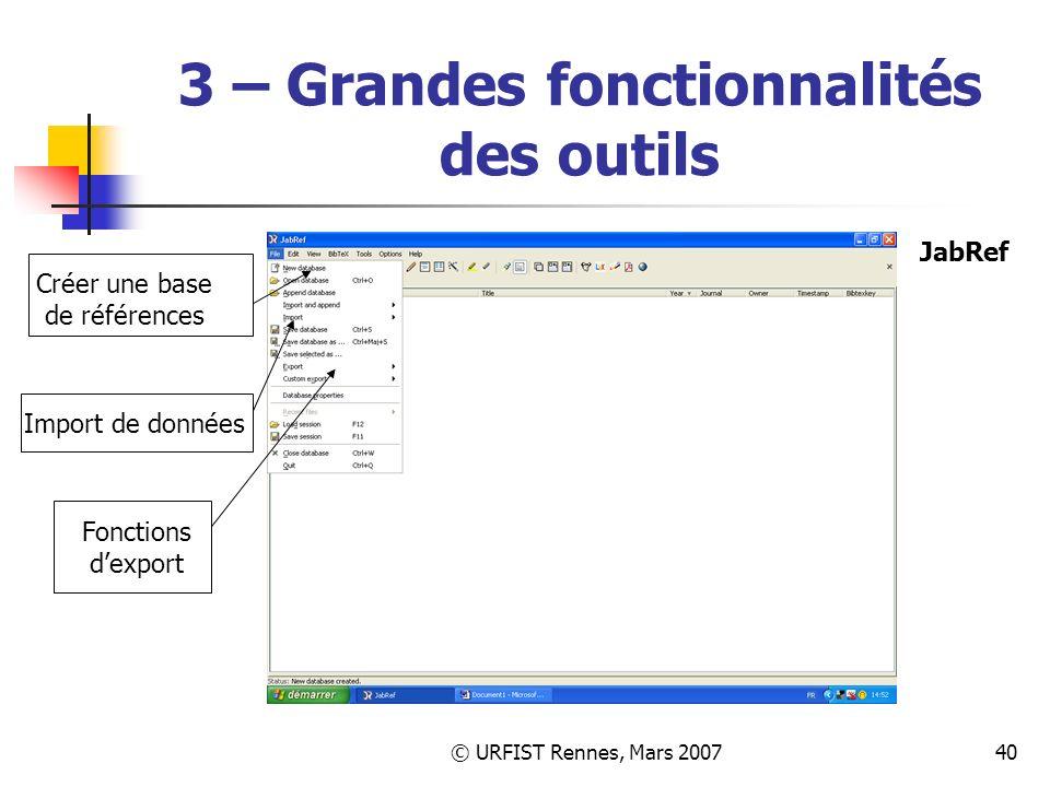 © URFIST Rennes, Mars 200740 3 – Grandes fonctionnalités des outils Créer une base de références Import de données Fonctions dexport JabRef