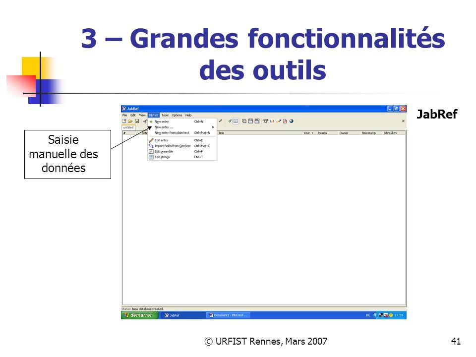 © URFIST Rennes, Mars 200741 3 – Grandes fonctionnalités des outils Saisie manuelle des données JabRef