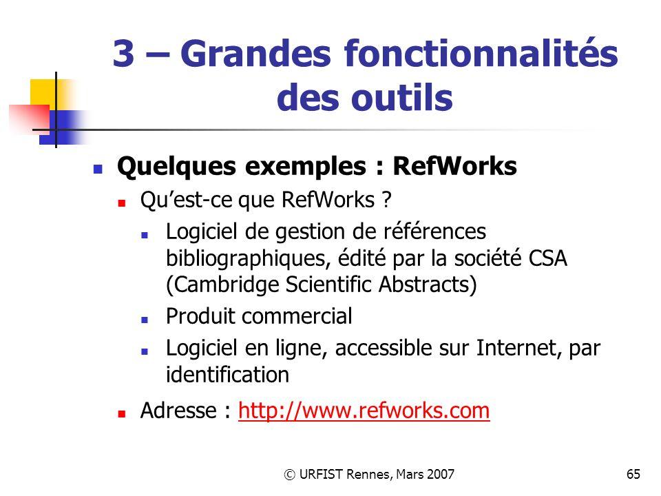 © URFIST Rennes, Mars 200765 3 – Grandes fonctionnalités des outils Quelques exemples : RefWorks Quest-ce que RefWorks .