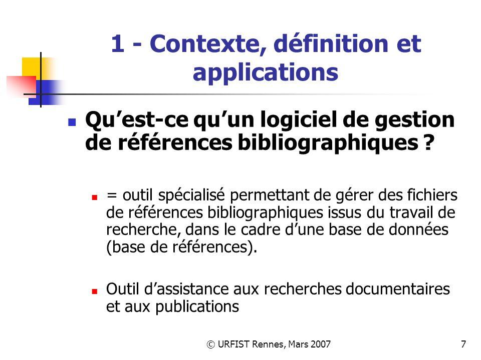© URFIST Rennes, Mars 20077 1 - Contexte, définition et applications Quest-ce quun logiciel de gestion de références bibliographiques .