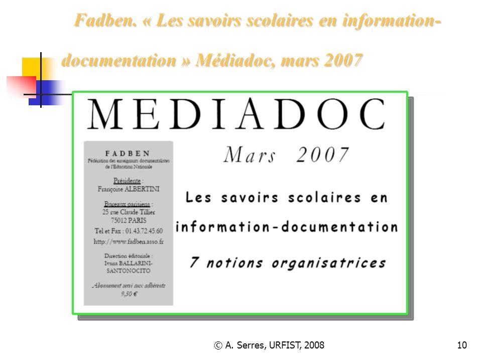 © A. Serres, URFIST, 200810 Fadben. « Les savoirs scolaires en information- documentation » Médiadoc, mars 2007 Fadben. « Les savoirs scolaires en inf