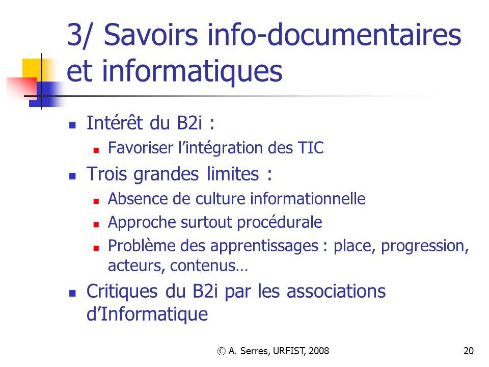 © A. Serres, URFIST, 200820 3/ Savoirs info-documentaires et informatiques Intérêt du B2i : Favoriser lintégration des TIC Trois grandes limites : Abs
