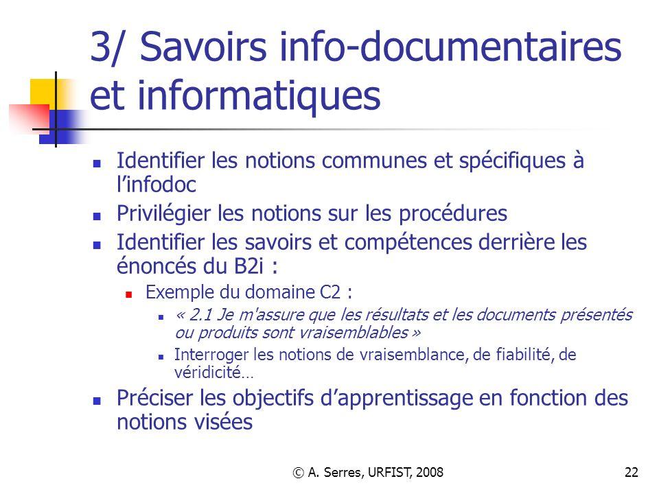 © A. Serres, URFIST, 200822 3/ Savoirs info-documentaires et informatiques Identifier les notions communes et spécifiques à linfodoc Privilégier les n