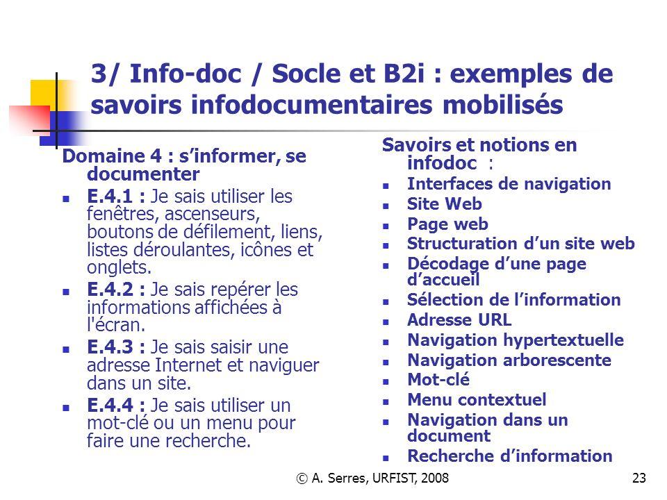 © A. Serres, URFIST, 200823 3/ Info-doc / Socle et B2i : exemples de savoirs infodocumentaires mobilisés Domaine 4 : sinformer, se documenter E.4.1 :